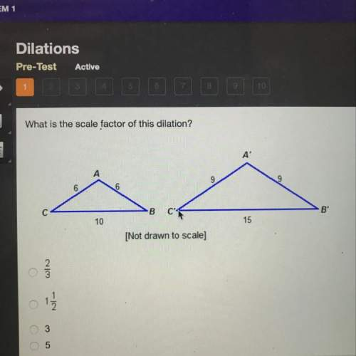 What is the scale factor of this dilation? 2/3 1.5 3 5